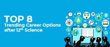 Top 8 Trending Career Options after 12th Science
