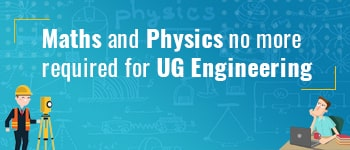 Math's and Physics, No More an UG Engineering Requisite