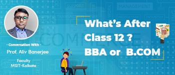 What's After Class 12? BBA or B.COM