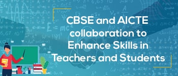 CBSE and AICTE collaboration to Enhance Skills in Teachers and Students