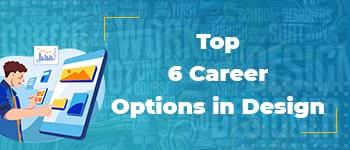 Top 6 Career Options in Design