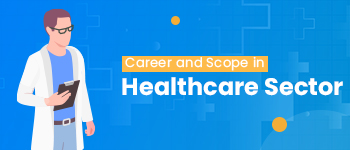 Career and Scope in Healthcare Sector